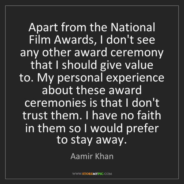 Aamir Khan: Apart from the National Film Awards, I don't see any...