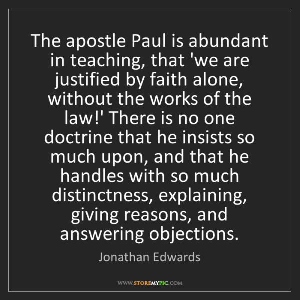 Jonathan Edwards: The apostle Paul is abundant in teaching, that 'we are...
