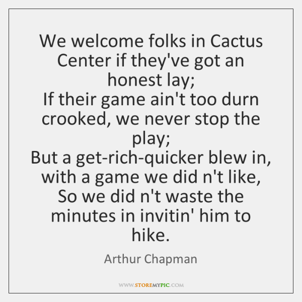 We welcome folks in Cactus Center if they've got an honest lay;   ...