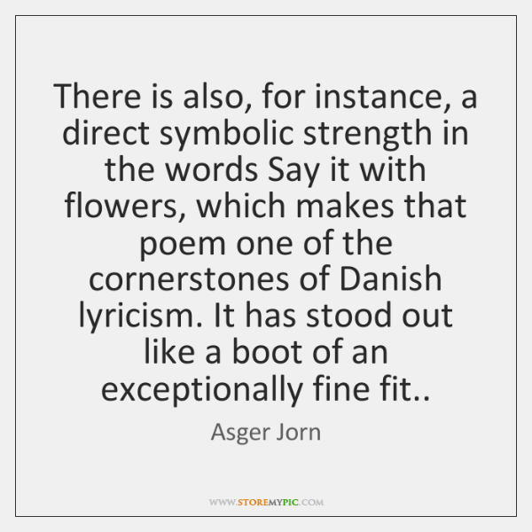 There is also, for instance, a direct symbolic strength in the words ...