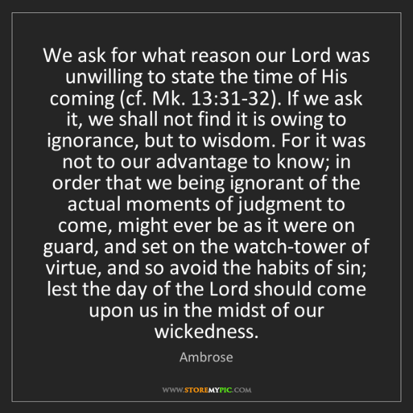 Ambrose: We ask for what reason our Lord was unwilling to state...