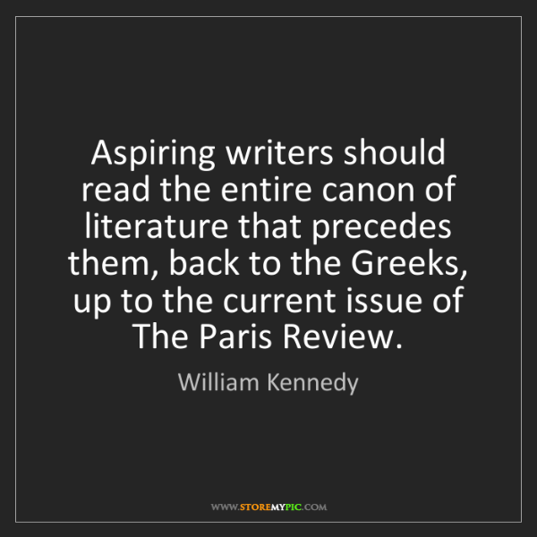 William Kennedy: Aspiring writers should read the entire canon of literature...