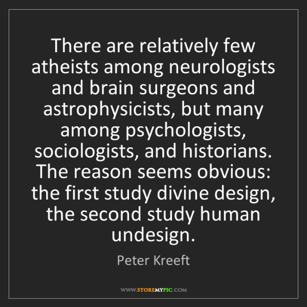 Peter Kreeft: There are relatively few atheists among neurologists...