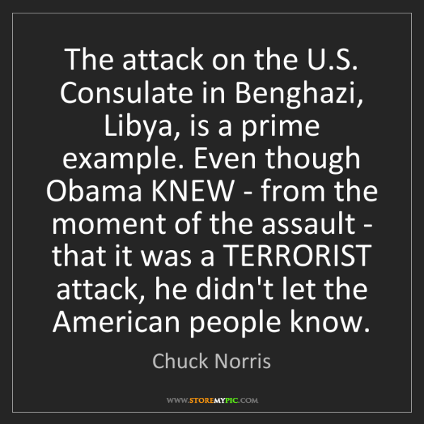 Chuck Norris: The attack on the U.S. Consulate in Benghazi, Libya,...