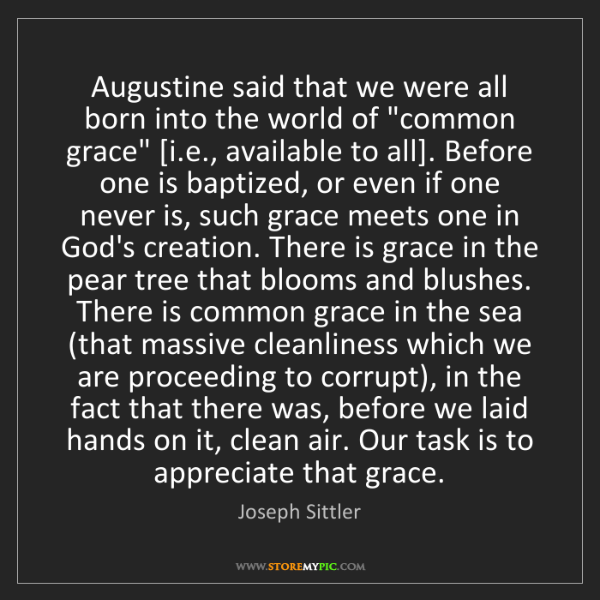 Joseph Sittler: Augustine said that we were all born into the world of...