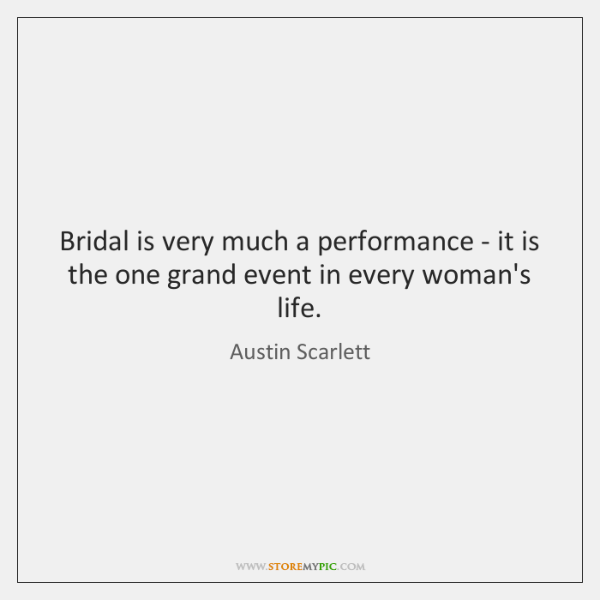 Bridal is very much a performance - it is the one grand ...