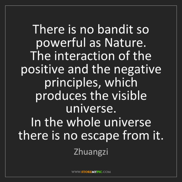 Zhuangzi: There is no bandit so powerful as Nature.  The interaction...