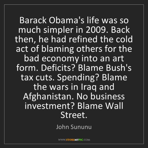 John Sununu: Barack Obama's life was so much simpler in 2009. Back...