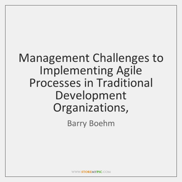 Management Challenges to Implementing Agile Processes in Traditional Development Organizations,