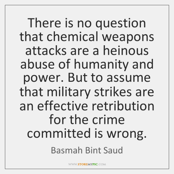 There is no question that chemical weapons attacks are a heinous abuse ...
