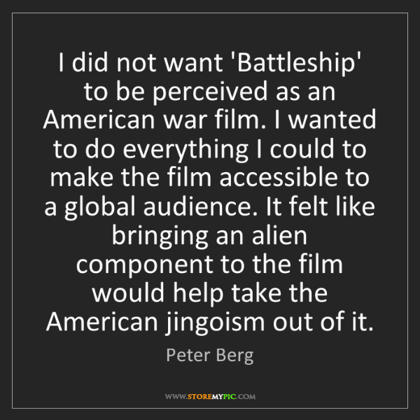 Peter Berg: I did not want 'Battleship' to be perceived as an American...