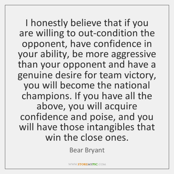 I honestly believe that if you are willing to out-condition the opponent, ...