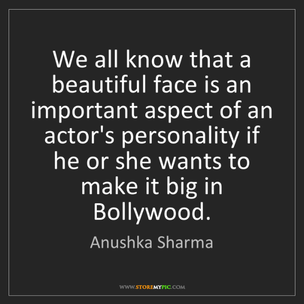 Anushka Sharma: We all know that a beautiful face is an important aspect...