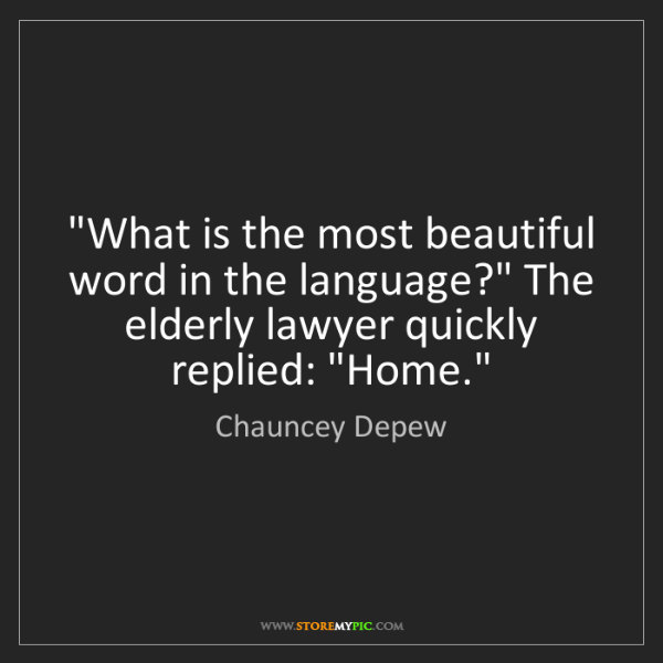 "Chauncey Depew: ""What is the most beautiful word in the language?"" The..."