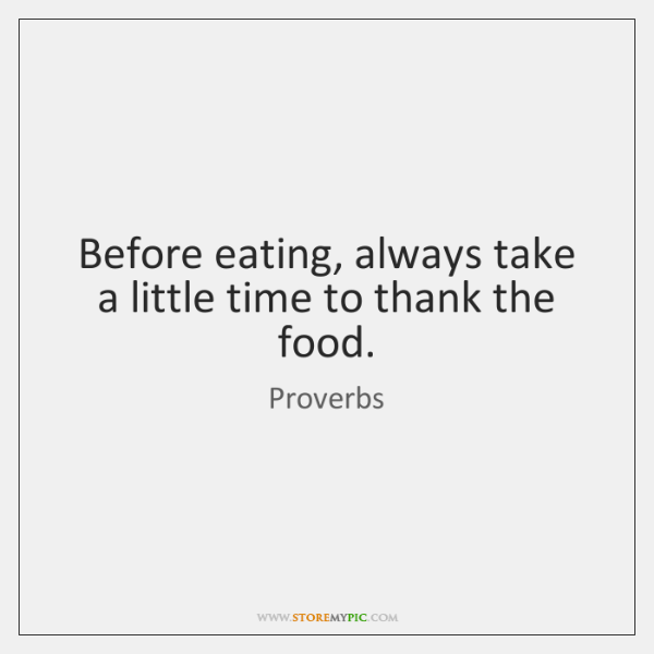 Before eating, always take a little time to thank the food