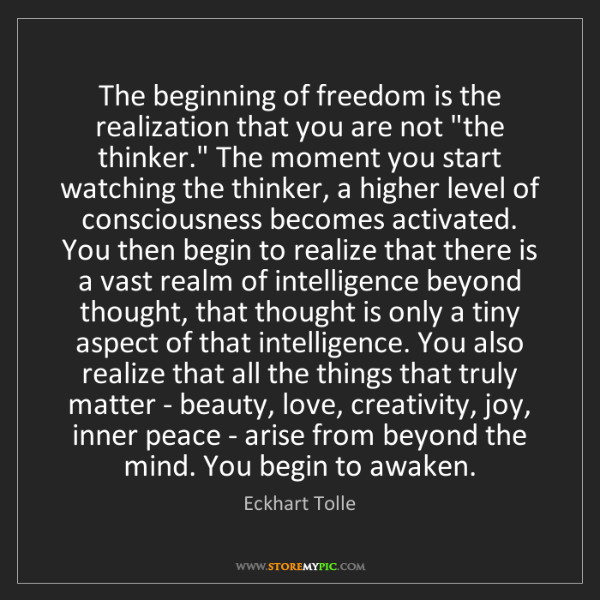 Eckhart Tolle: The beginning of freedom is the realization that you...