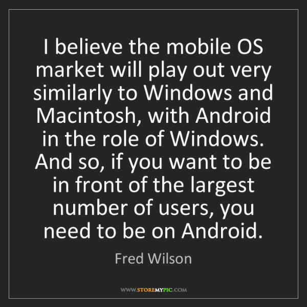 Fred Wilson: I believe the mobile OS market will play out very similarly...