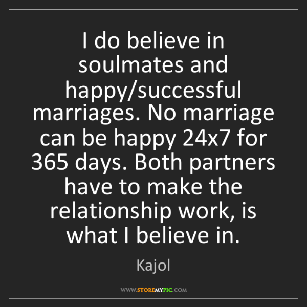 Kajol: I do believe in soulmates and happy/successful marriages....