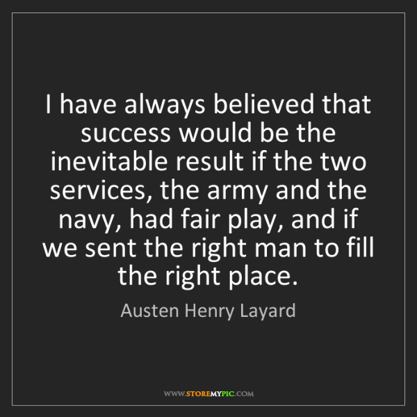 Austen Henry Layard: I have always believed that success would be the inevitable...