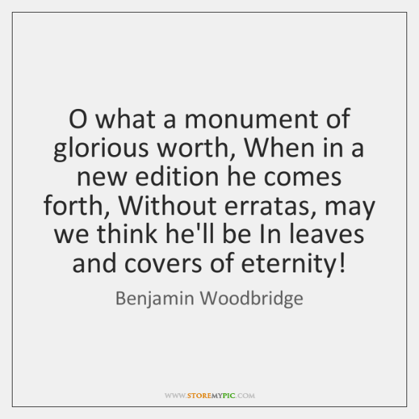 O what a monument of glorious worth, When in a new edition ...