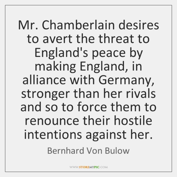Mr. Chamberlain desires to avert the threat to England's peace by making ...