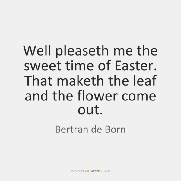 Well pleaseth me the sweet time of Easter. That maketh the leaf ...