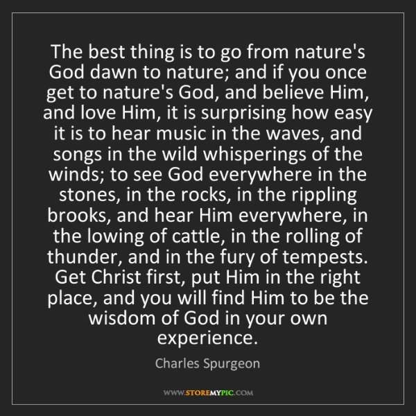 Charles Spurgeon: The best thing is to go from nature's God dawn to nature;...