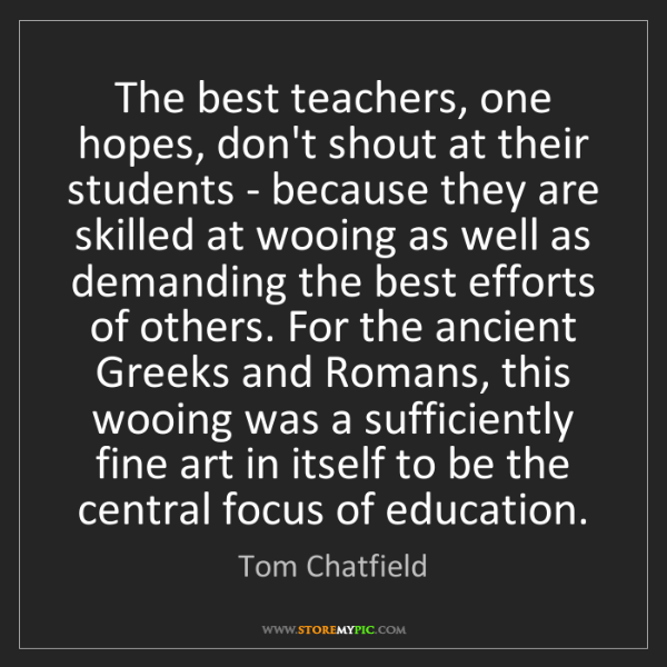 Tom Chatfield: The best teachers, one hopes, don't shout at their students...
