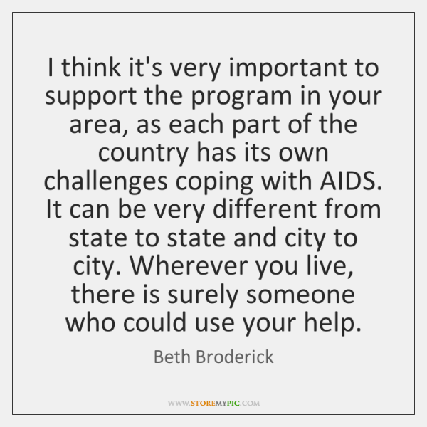 I think it's very important to support the program in your area, ...