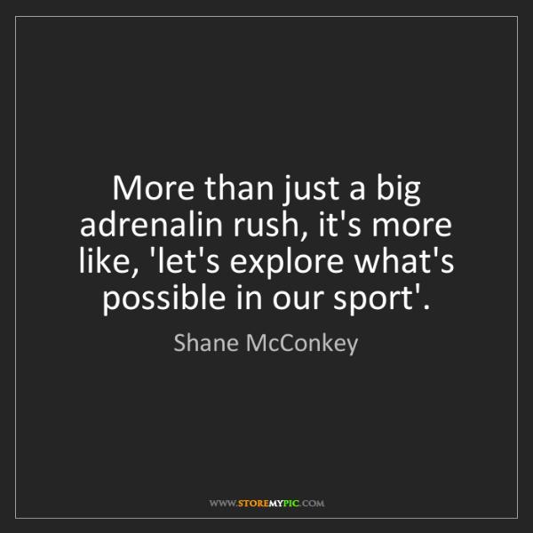 Shane McConkey: More than just a big adrenalin rush, it's more like,...