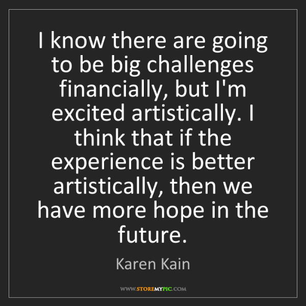 Karen Kain: I know there are going to be big challenges financially,...