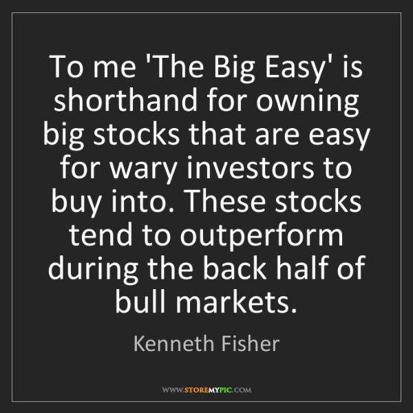 Kenneth Fisher: To me 'The Big Easy' is shorthand for owning big stocks...