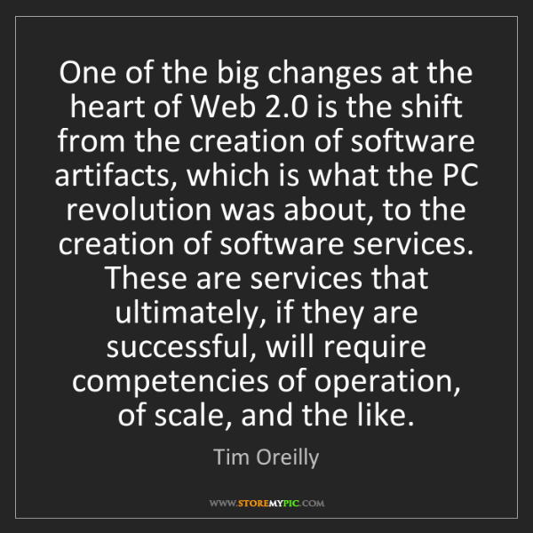 Tim Oreilly: One of the big changes at the heart of Web 2.0 is the...