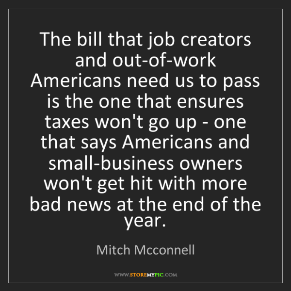 Mitch Mcconnell: The bill that job creators and out-of-work Americans...