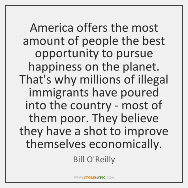 America offers the most amount of people the best opportunity to pursue ...