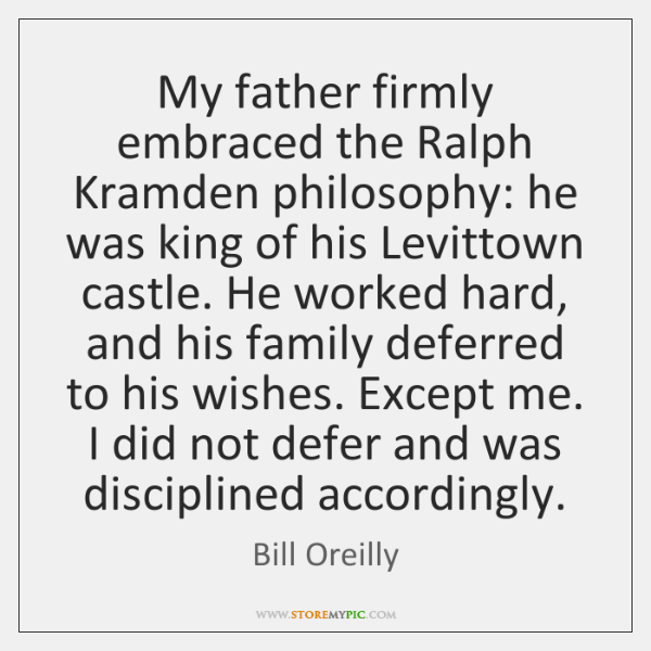 My father firmly embraced the Ralph Kramden philosophy: he was king of ...