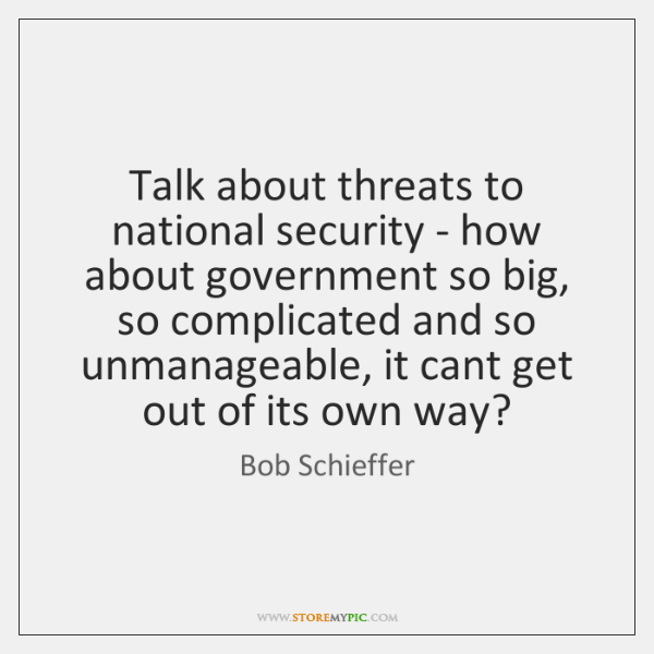 Talk about threats to national security - how about government so big, ...