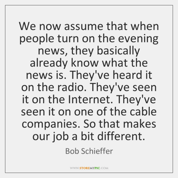 We now assume that when people turn on the evening news, they ...