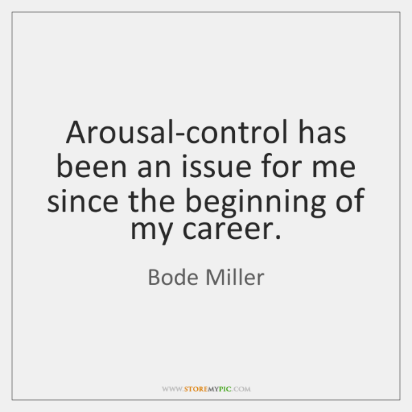 Arousal-control has been an issue for me since the beginning of my ...
