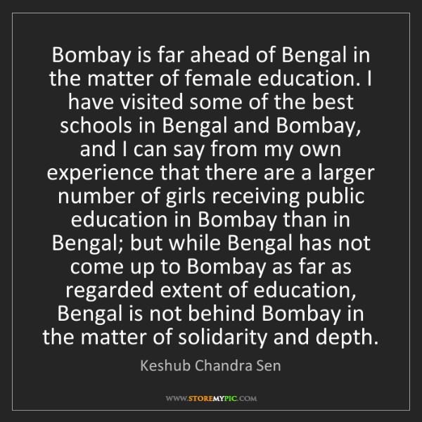 Keshub Chandra Sen: Bombay is far ahead of Bengal in the matter of female...
