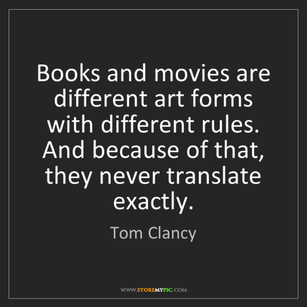 Tom Clancy: Books and movies are different art forms with different...