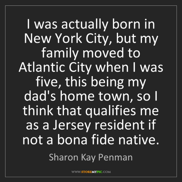 Sharon Kay Penman: I was actually born in New York City, but my family moved...