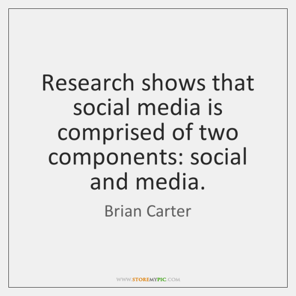 Research shows that social media is comprised of two components: social and ...