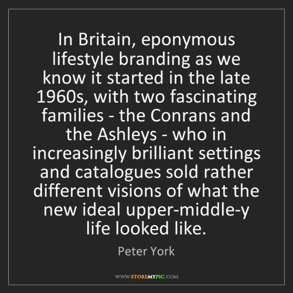 Peter York: In Britain, eponymous lifestyle branding as we know it...