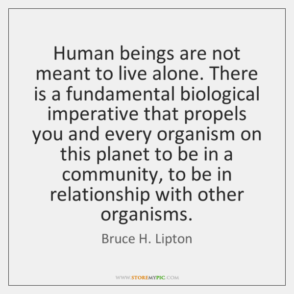 Human Beings Are Not Meant To Live Alone There Is A Fundamental