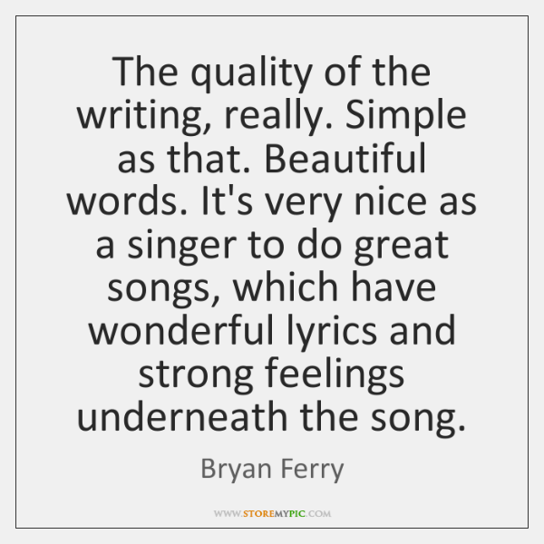 The quality of the writing, really. Simple as that. Beautiful words. It's ...