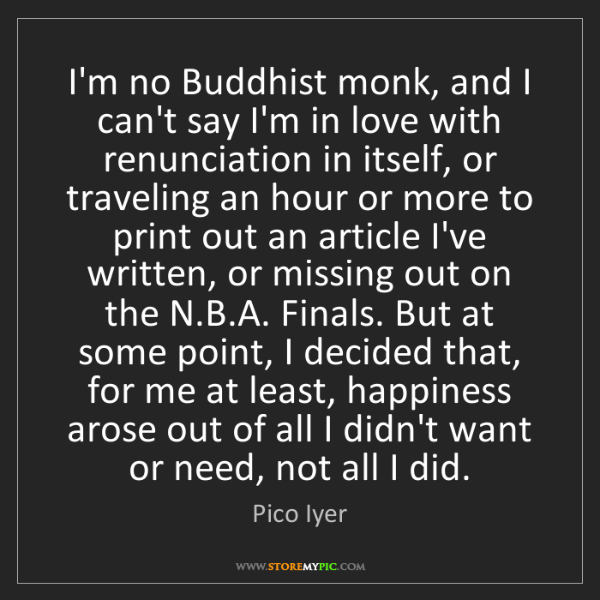 Pico Iyer: I'm no Buddhist monk, and I can't say I'm in love with...