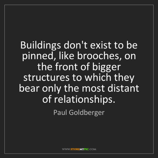 Paul Goldberger: Buildings don't exist to be pinned, like brooches, on...