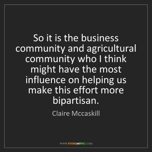 Claire Mccaskill: So it is the business community and agricultural community...