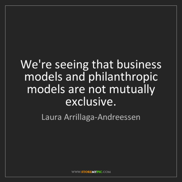 Laura Arrillaga-Andreessen: We're seeing that business models and philanthropic models...